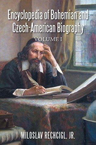 Encyclopedia of Bohemian and Czech-American Biography: Volume I