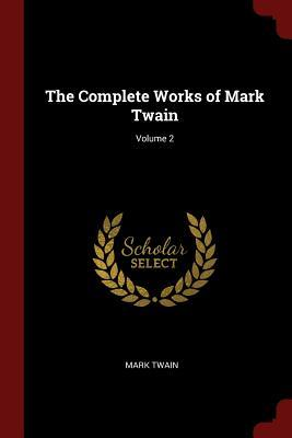 The Complete Works of Mark Twain; Volume 2
