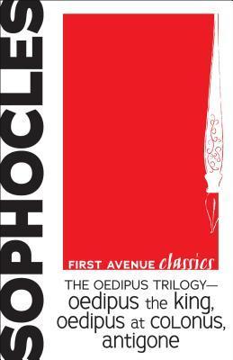 The Oedipus Trilogy -- Oedipus the King, Oedipus at Colonus, Antigone