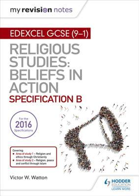 My Revision Notes Edexcel Religious Studies for GCSE (9-1): Beliefs in Action (Specification B): Area 1 Religion and Ethics Through Christianity, Area 2 Religion, Peace and Conflict Through Islam