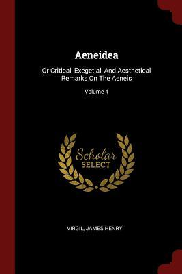 Aeneidea: Or Critical, Exegetial, and Aesthetical Remarks on the Aeneis; Volume 4