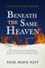 Beneath the Same Heaven by Anne Marie Ruff