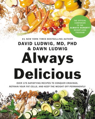 Always Delicious: Over 175 Satisfying Recipes to Conquer Cravings, Retrain Your Fat Cells, and Keep the Weight Off Permanently par David Ludwig, Dawn Ludwig