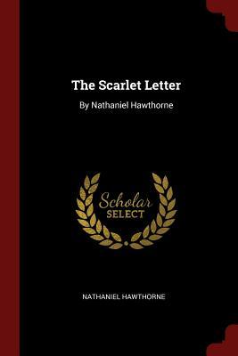 The Scarlet Letter: By Nathaniel Hawthorne