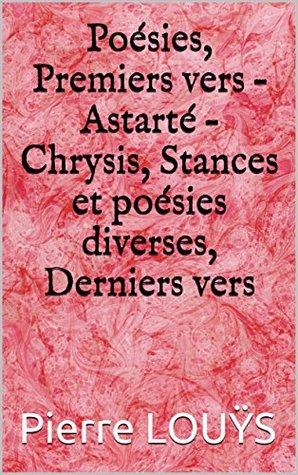 poésies, Premiers vers – Astarté – Chrysis, Stances et poésies diverses, Derniers vers