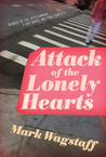 Attack of the Lonely Hearts by Mark Wagstaff
