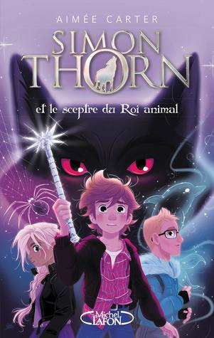 Simon Thorn et le sceptre du Roi animal by Aimee Carter