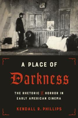 A Place of Darkness: The Rhetoric of Horror in Early American Cinema