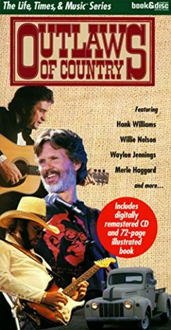Outlaws of Country (Life, Times & Music Book/Cd Series)