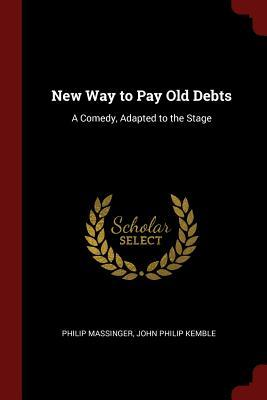New Way to Pay Old Debts: A Comedy, Adapted to the Stage