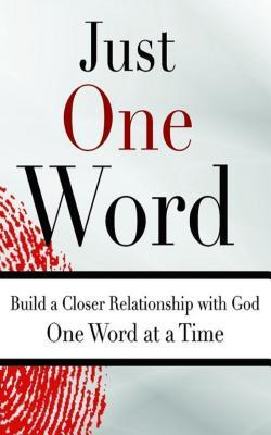 Just One Word: Build a Closer Relationship with God One Word at a Time