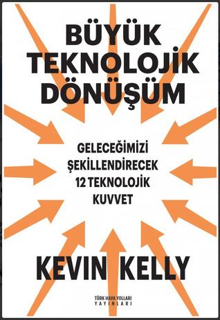 Büyük Teknolojik Dönüşüm by Kevin Kelly