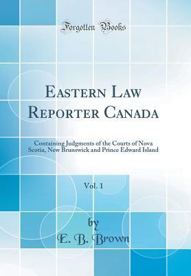 Eastern Law Reporter Canada, Vol. 1: Containing Ju...