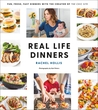 Download ebook Real Life Dinners: Fun, Fresh, Fast Dinners from the Creator of The Chic Site by Rachel Hollis
