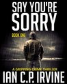 Say You're Sorry: Book One (DCI Campbell McKenzie #1A)