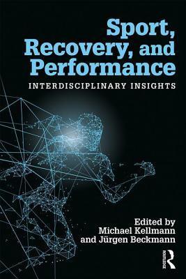Sport, Recovery, and Performance: Interdisciplinary Insights por Michael Kellmann, Jurgen Beckmann