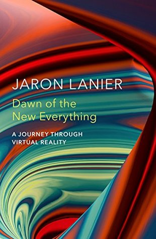Ebook Dawn of the New Everything: A Journey Through Virtual Reality by Jaron Lanier PDF!
