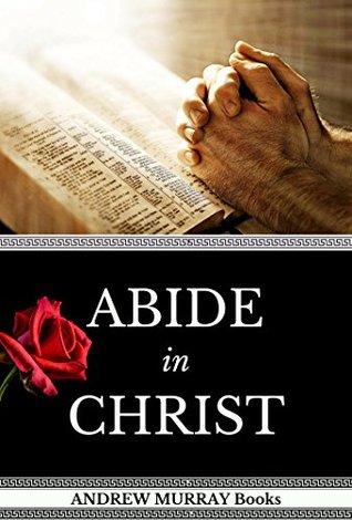 Andrew Murray Books: Abide In Christ