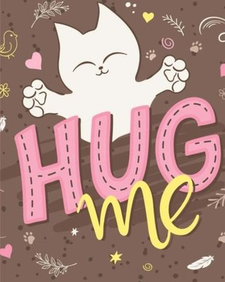 Hug Me: Cat Notebook/Cat Journal: 100+ Pages of Lined and Blank Paper for Writing & Doodling (Cat Notebooks) (Volume 1)