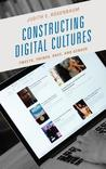 Constructing Digital Cultures: Tweets, Trends, Race, and Gender