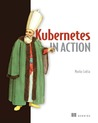 Kubernetes in Action by Marko Luksa