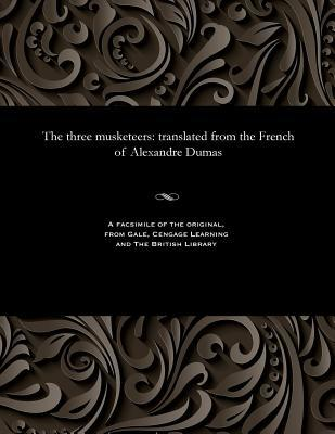 The Three Musketeers: Translated from the French of Alexandre Dumas
