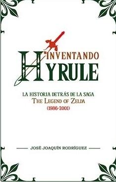 Inventando Hyrule: La historia detrás de la saga de The Legend of Zelda (1986-2001)