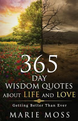 Wonder, 365 Days Wisdom Quotes about Life and Love: Getting Better Than Ever