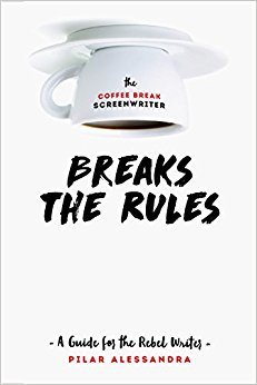 the-coffee-break-screenwriter-breaks-the-rules-a-guide-for-the-rebel-writer