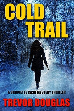Cold Trail (Bridgette Cash Mystery Thriller Book 2)