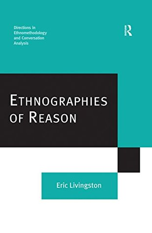 Ethnographies of Reason (Directions in Ethnomethodology and Conversation Analysis)