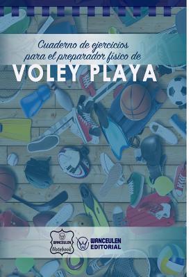 Cuaderno de Ejercicios Para El Preparador Fisico de Voley Playa por Wanceulen Notebook