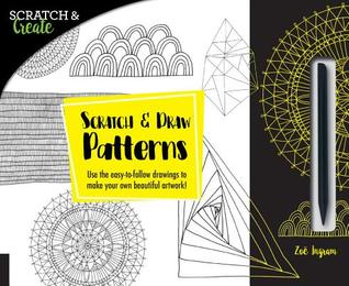 Scratch Create: Scratch and Draw Patterns: Use the easy-to-follow drawings to make your own beautiful artwork!