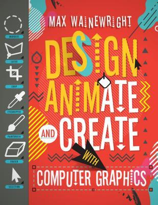 Design, Animate, and Create with Computer Graphics