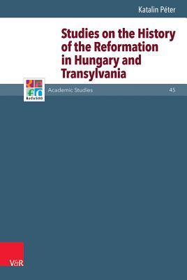 Studies on the History of the Reformation in Hungary and Transylvania