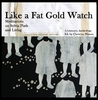 Like A Fat Gold Watch