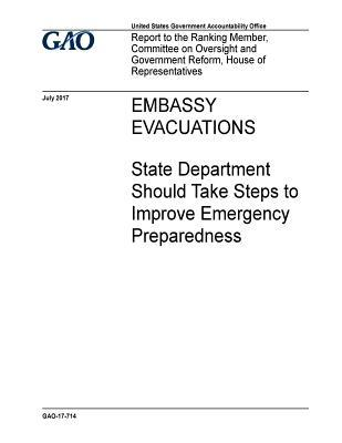 Embassy Evacuations: State Department Should Take Steps to Improve Emergency Preparedness