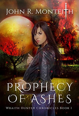 Prophecy of Ashes: A Supernatural Psychic Thriller (WRAITH HUNTER CHRONICLES Book 1)