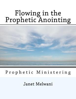 Flowing in the Prophetic Anointing: Prophetic Ministering