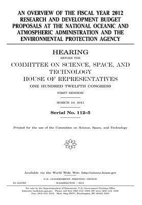 An Overview of the Fiscal Year 2012 Research and Development Budget Proposals at the National Oceanic and Atmospheric Administration and the Environmental Protection Agency