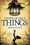 Unspeakable Things by Sophie Kersey