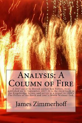 Analysis: A Column of Fire: A 2017 Novel by British Author Ken Follett, First Published on 12 September, 2017. It Is the Third Book in the Kingsbridge Series, and Serves as a Sequel to 1989's the Pillars of the Earth and 2007's World Without End.