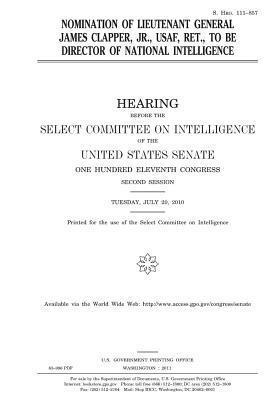 Nomination of Lieutenant General James Clapper, Jr., USAF Ret., to Be Director of National Intelligence