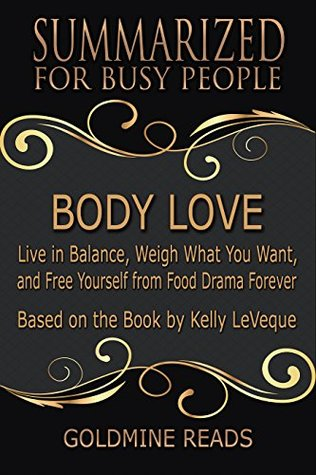 Summary: Body Love - Summarized for Busy People: Live in Balance, Weigh What You Want, and Free Yourself from Food Drama Forever: Based on the Book by Kelly LeVeque