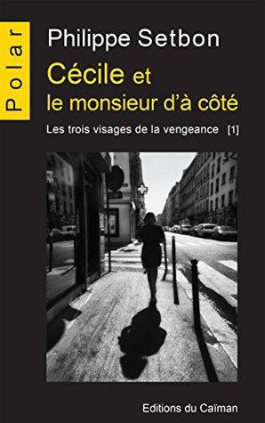 Cécile et le monsieur d'à côté: Saga policière (Les trois visages de la vengeance t. 1)