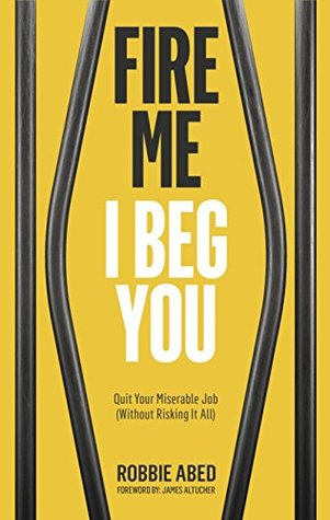 fire-me-i-beg-you-quit-your-miserable-job-without-risking-it-all