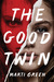 The Good Twin by Marti Green