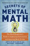 Secrets of Mental Math: The Mathemagician's Guide to Lightning Calculation and Amazing Math Tricks