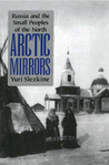 Arctic Mirrors: Russia and the Small Peoples of the North