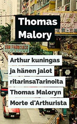Arthur kuningas ja hänen jalot ritarinsaTarinoita Thomas Maloryn Morte d'Arthurista